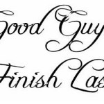 Good Guys Finish Last ??